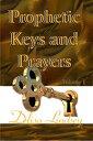 Prophetic Keys and Prayers【電子書籍】[ Delisa Lindsey ]