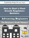 西洋書籍 - How to Start a Plant Growth Regulators Business (Beginners Guide)How to Start a Plant Growth Regulators Business (Beginners Guide)【電子書籍】[ Teodora Worden ]