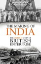 The Making of IndiaThe Untold Story of British Enterprise【電子書籍】[ Kartar Lalvani ]