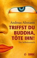 Triffst du Buddha, t���te ihn!