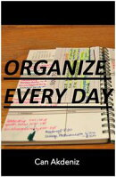 Organize Every Day: An Amazing Way to Get the Most Out of Any Day - 7 Steps to Organize Your Life & Get More��