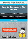 How to Become a Dial MakerHow to Become a Dial Maker【電子書籍】[ Carli Conklin ]