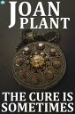 The Cure Is Sometimes...【電子書籍】[ Joan Plant ]