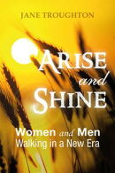 Arise and Shine: Women and Men Walking in a New Era