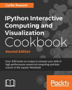 IPython Interactive Computing and Visualization CookbookOver 100 hands-on recipes to sharpen your skills in high-performance numerical computing and data science in the Jupyter Notebook, 2nd Edition【電子書籍】 Cyrille Rossant