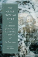 The Great Flowing RiverA Memoir of China, from Manchuria to Taiwan【電子書籍】[ Chi Pang-yuan ]