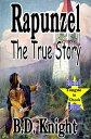 Rapunzel - The True Story True Fairy Tale Stories?, #2【電子書籍】[ B.D. Knight ]