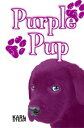 Purple PupChapter Book - A Dog Story - Pets - Best Friend - Animal Novel【電子書籍】[ Karl Steam ]