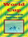 World Cup: A Summary of All the Games Since 1930【電子書籍】[ French Toast ]