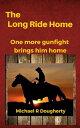 The Long Ride HomeGus Baxter, Gunfighter【電子書籍】[ Michael R Dougherty ]