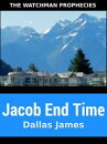 Jacob End Time: The Watchman Prophecies