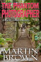 The Phantom Photographer【電子書籍】[ Martin Brown ]