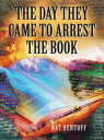 The Day They Came to Arrest the Book【電子書籍】[ Nat Hentoff ]