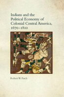 Indians and the Political Economy of Colonial Central America, 1670?1810