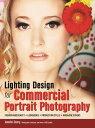 Lighting Design for Commercial Portrait PhotographyFashion and Beauty, Lookbooks, Production Stills, Magazine Covers【電子書籍】 Jennifer Emery