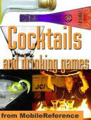 Cocktails And Drinking Games: Complete Guide To Bartending With Over 500 Cocktail Recipes. Alcoholic Beverag��