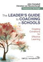 The Leader's Guide to Coaching in SchoolsCreating Conditions for Effective Learning