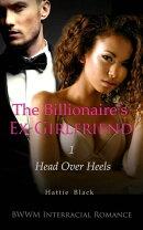 The Billionaire's Ex-Girlfriend 1: Head Over Heels (BWWM Interracial Romance)