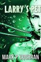 Larry's Pet【電子書籍】[ Mark P. Cochran ]