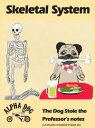 Skeletal System: The Dog Stole the Professor's Notes【電子書籍】[ Carson Robertson DC ]
