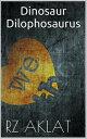 Dinosaur - Dilophosaurus【電子書籍】[ RZ Aklat ]