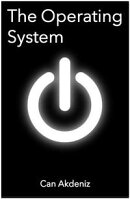 The Operating System: Starting Small, Betting Big #1 (A Silicon Valley Techno Thriller)
