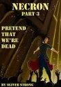 Necron (part 3): Pretend That We're Dead【電子書籍】[ Oliver Strong ]