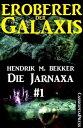 Die Jarnaxa, Teil 1 (Eroberer der Galaxis)Cassiopeiapress Science Fiction Abenteuer【電子書籍】[ Hendrik M. Bekker ]