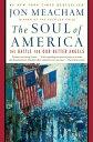The Soul of AmericaThe Battle for Our Better Angels【電子書籍】[ Jon Meacham ]