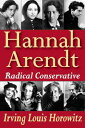 Hannah ArendtRadical Conservative【電子書籍】[ Irving Louis Horowitz ]