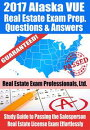 2017 Alaska VUE Real Estate Exam Prep Questions and Answers: Study Guide to Passing the Salesperson Real Estate License Exam Effortlessly