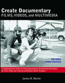 Create Documentary Films, Videos, and Multimedia: A Comprehensive Guide to Using Documentary Storytelling Te��