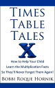 Times Table Tales: How To Help Your Child Learn the Multiplication Facts So They 039 ll Never Forget Them Again 【電子書籍】 Bobbi Roque Hornik