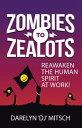 """Zombies to ZealotsReawaken the Human Spirit at Work!【電子書籍】[ Darelyn """"DJ"""" Mitsch ]"""
