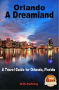 Orlando: A Dreamland - A Travel Guide for Orlando,