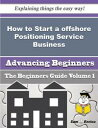 How to Start a offshore Positioning Service Business (Beginners Guide)How to Start a offshore Positioning Service Business (Beginners Guide)【電子書籍】[ Beckie Logsdon ]