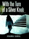 With the Turn of a Silver Knob【電子書籍】[ Johanna Cabral ]