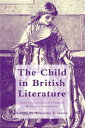 The Child in British LiteratureLiterary Constructions of Childhood, Medieval to Contemporary【電子書籍】