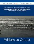 The Veiled Man - Being an Account of the Risks and Adventures of Sidi - Ahamadou, Sheikh of the Azjar Maraud��