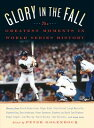 Glory in the FallThe Greatest Moments in World Series History【電子書籍】[ Peter Golenbock ]