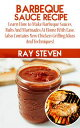 BARBECUE SAUCE RECIPE Learn How To Make Barbecue Sauces, Rubs And Marinades At Home With Ease. (Also contains new Chicken Grilling Ideas and Techniques)【電子書籍】 Akpuruku lilian