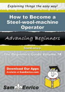 How to Become a Steel-wool-machine Operator