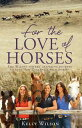 For the Love of HorsesThe Wilson Sisters' Inspiring Journey to Save New Zealand's Wild Horses【電子書籍】[ Kelly Wilson ]
