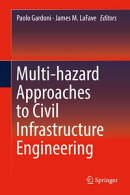 Multi-hazard Approaches to Civil Infrastructure Engineering