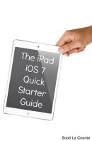 The iPad iOS 7 Quick Starter Guide
