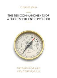 The Ten Commandments of a Successful Entrepreneur【電子書籍】[ Vladimir John ]