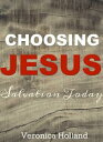 Choosing Jesus:Salvation Today【電子書籍】[ Veronica Holland ]