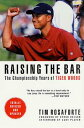 Raising the BarThe Championship Years of Tiger Woods【電子書籍】[ Tim Rosafo...