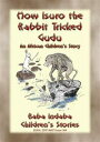 HOW ISURO THE RABBIT TRICKED GUDU - An African, Mashona Tale Baba Indaba's Children's Stories - Issue 369【電子書籍】[ Anon E. Mouse ]