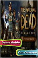 The Walking Dead S2: Episode 3 - In Harm's Way Game Guide Full